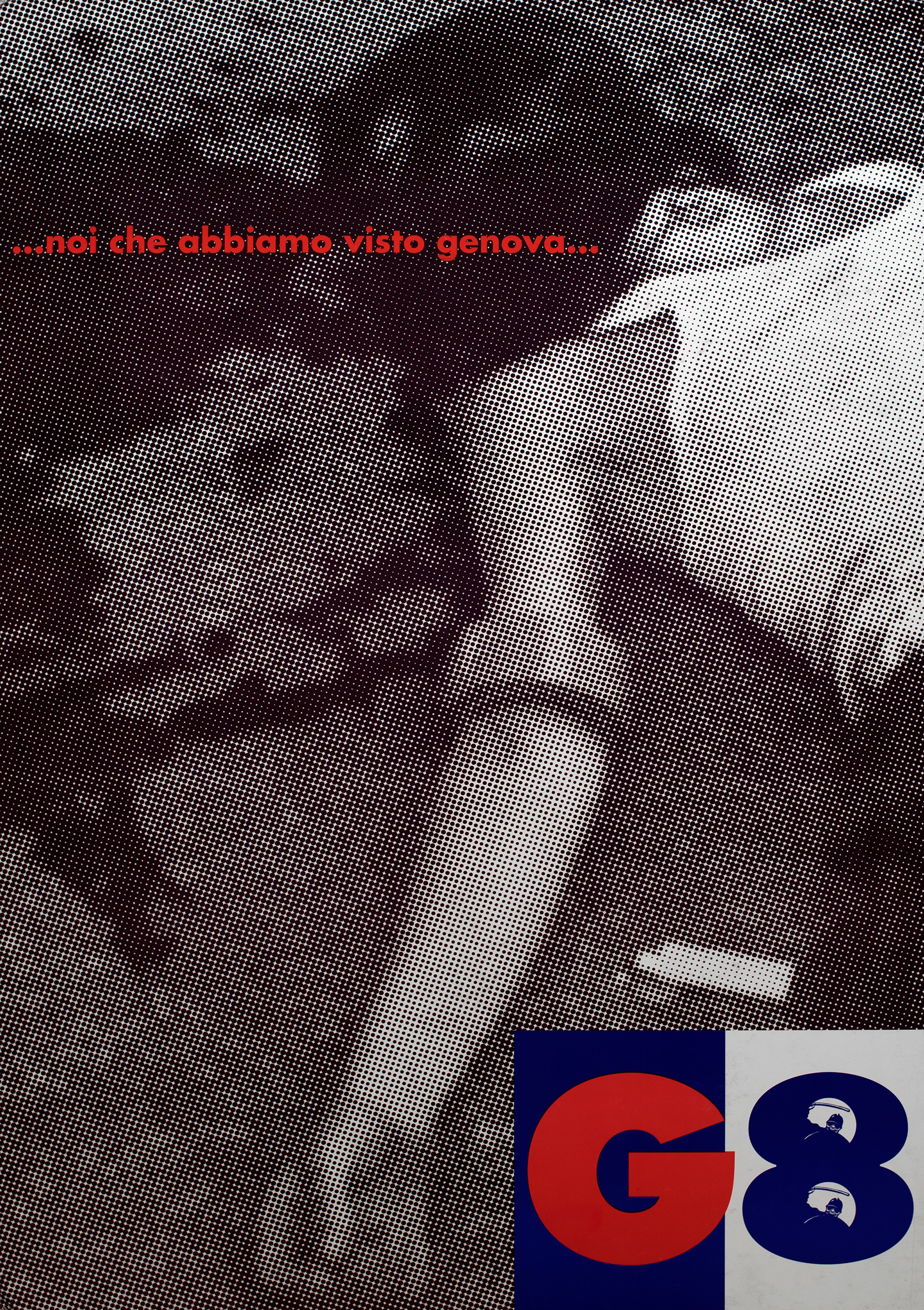 "A grainy, halftone image of a corpse in white tank top and dark balaclava (the G8 protester Carlo Giuliani). Red overlaid text of the song lyrics, ""...noi che abbiamo visto genova..."" (in English, ""now that we have seen Genoa""). At the bottom right, a red, capital ""G"" on a blue square and a blue ""8"" on a white square. In the enclosed spaces of the ""8"" is a cartoonish police officer with a skull face raising a baton."