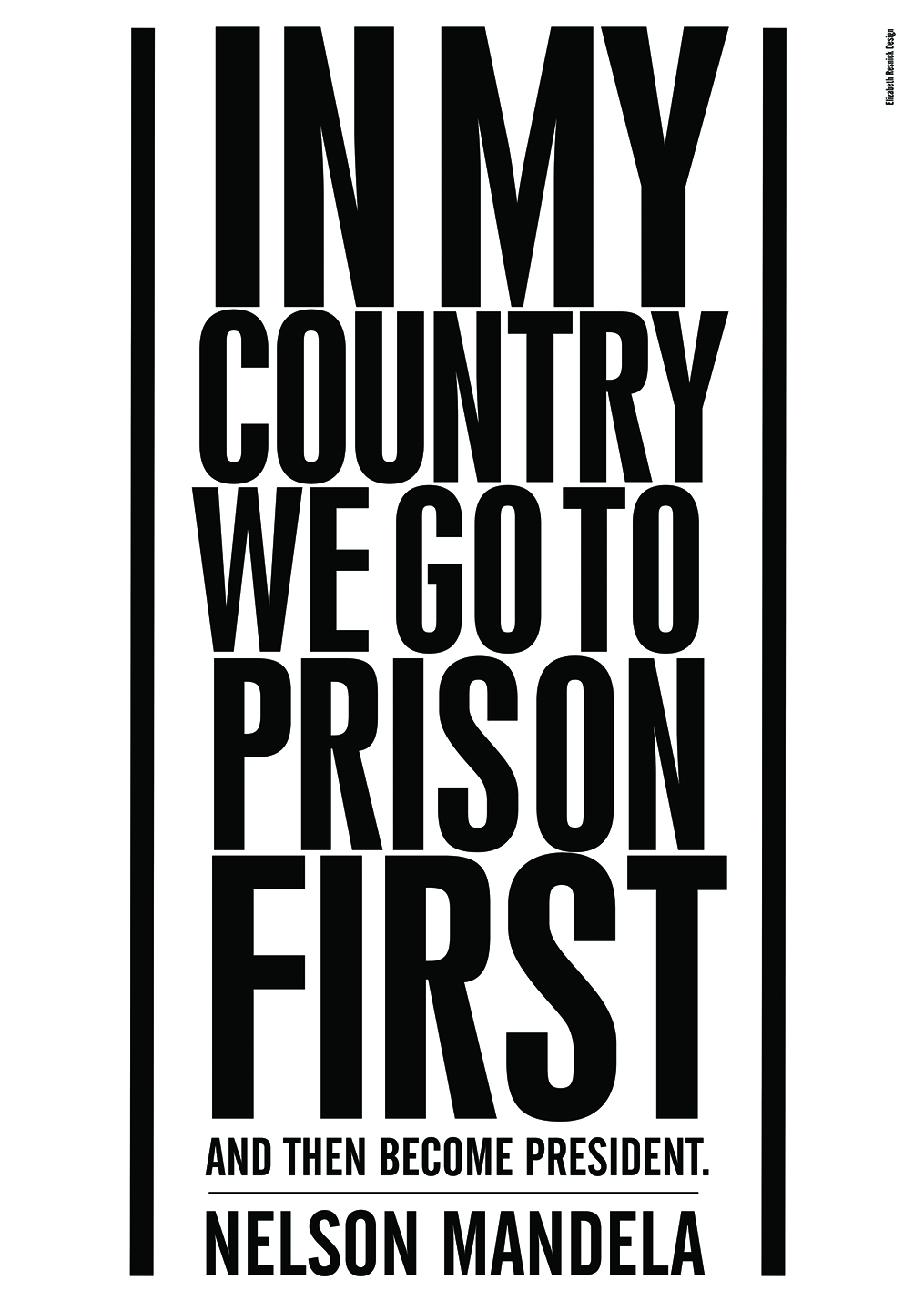 "Black block text is arranged vertically against a white background, reading, ""In my country we go to prison first,"" in a large font and, below that, ""and then become president. Nelson Mandela"" in a smaller font."