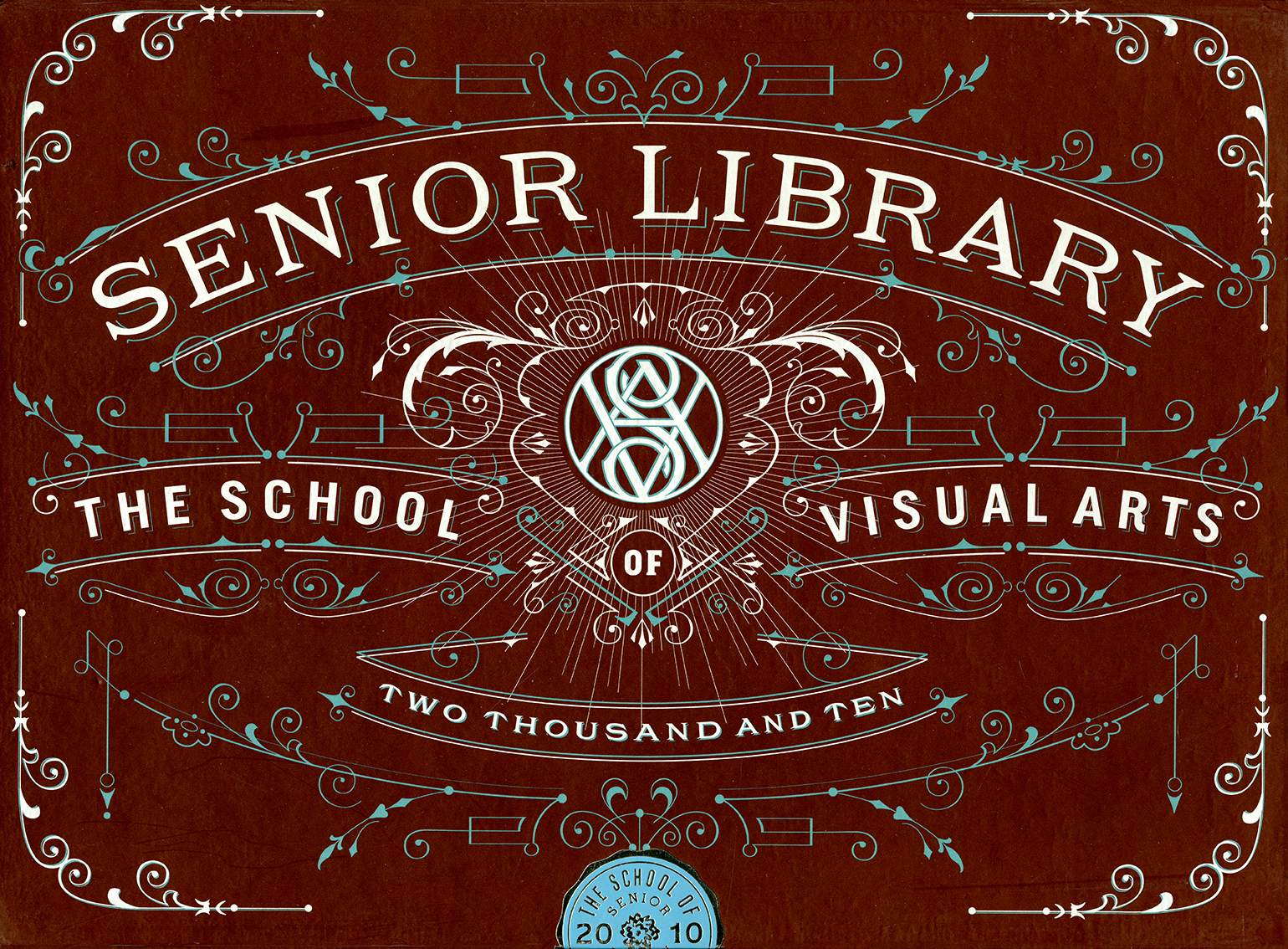 "A teal and white art-nouveau design against a burgundy background, surrounding a stylized circular SVA logo. Text reads ""Senior Library: School of Visual Arts Two Thousand and Ten."""