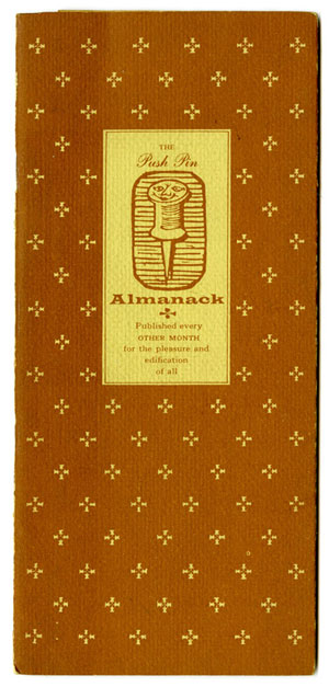 "An thin narrow brow-orange booklet. In the upper middle of the booklet is a dull yellow square with ""The Push Pin. Almanack"" printed in the same color as the cover. In the middle of the words is an illustration of a push pin with a face. The rest of the background has small simple flower designs spread across the cover."