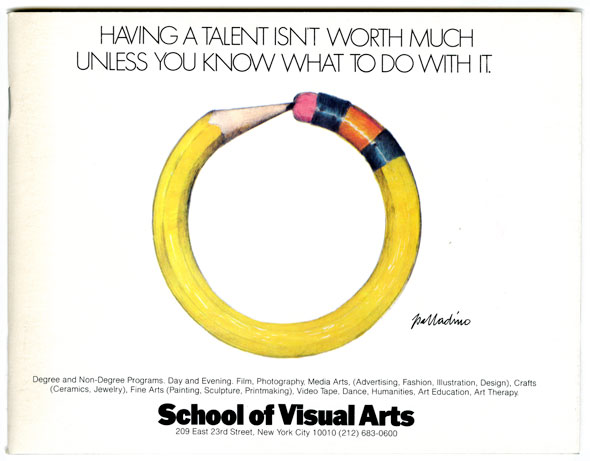 "A cover of a booklet for School of Visual Arts. Color Illustration of a pencil bent into a circle against a white background next to it is Palladino's signature. Above it in thin black text, ""Having a talent isn't worth much unless you know what to do with it""."