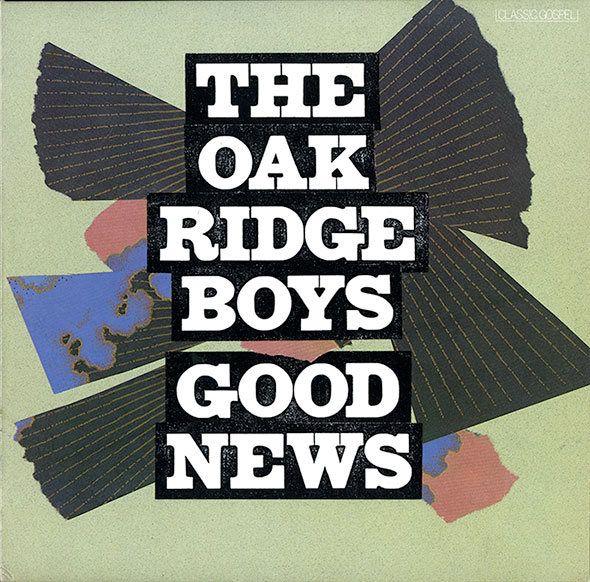 "A record sleeve in a moss-green color, with title ""The Oak Ridge Boys. Good News"" in white over black font. Decorative paper in black, blue and pink is layered behind the title."