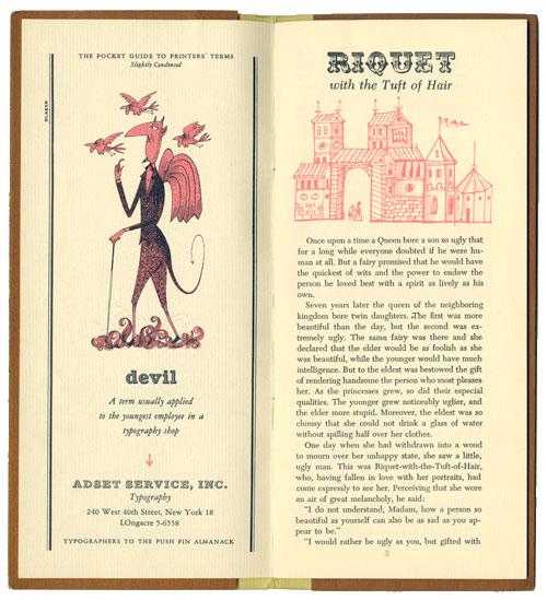 "Inside the almanack, two page spread. On the top of the left page ""The pocket guide to printer's terms"" in tiny capitalized letters. There is an illustration of a red devil in a gentleman's outfit accompanied by small flying devils. Underneath the Illustration is ""Devil"" printed in big bold lettering then ""A term usually applied to the youngest employee in a typography shop."" printed under with small script lettering. On the right page ""Riquet with the Tuft of Hair"" in printed in bold lettering and""riquet"" is printed big with a fancy detailed lettering. Underneath the title is a red illustration of part of a medieval town. The rest of the page is a regular passage."