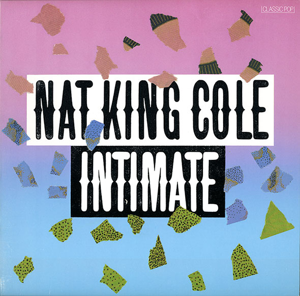 "A record sleeve in a pink to blue gradient, titled ""Nat King Cole. Intimate."" Bits of pink, blue, and yellow decorative paper embellish the sleeve."